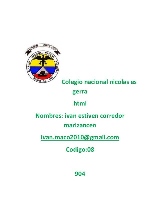 Colegio nacional nicolas es gerra html Nombres: ivan estiven corredor marizancen Ivan.maco2010@gmail.com Codigo:08  904