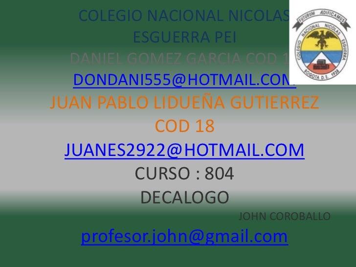 COLEGIO NACIONAL NICOLAS          ESGUERRA PEI  DANIEL GOMEZ GARCIA COD 17  DONDANI555@HOTMAIL.COMJUAN PABLO LIDUEÑA GUTIE...