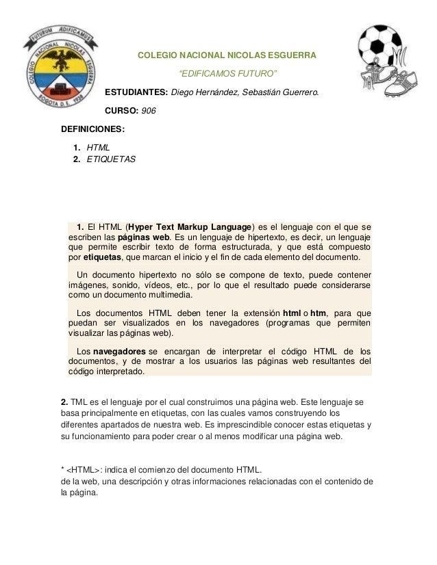 """COLEGIO NACIONAL NICOLAS ESGUERRA """"EDIFICAMOS FUTURO"""" ESTUDIANTES: Diego Hernández, Sebastián Guerrero. CURSO: 906 DEFINIC..."""