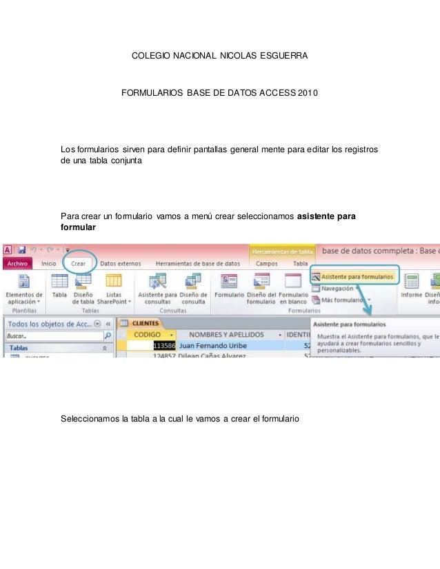 COLEGIO NACIONAL NICOLAS ESGUERRA FORMULARIOS BASE DE DATOS ACCESS 2010 Los formularios sirven para definir pantallas gene...
