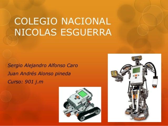 COLEGIO NACIONAL NICOLAS ESGUERRA Sergio Alejandro Alfonso Caro Juan Andrés Alonso pineda Curso: 901 j.m