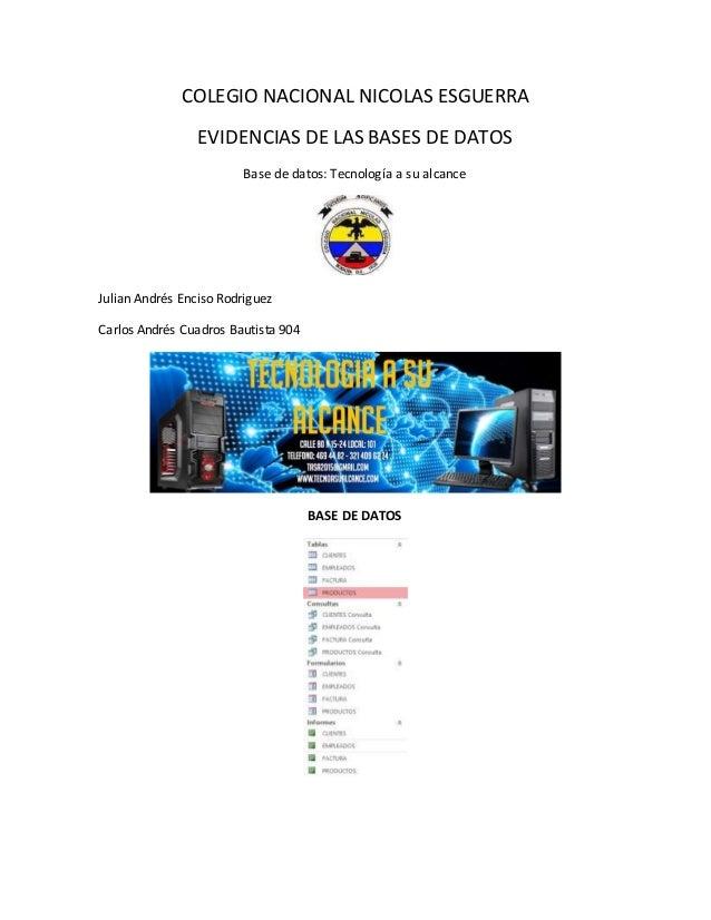 COLEGIO NACIONAL NICOLAS ESGUERRA EVIDENCIAS DE LAS BASES DE DATOS Base de datos: Tecnología a su alcance Julian Andrés En...