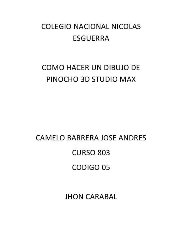 COLEGIO NACIONAL NICOLAS         ESGUERRA COMO HACER UN DIBUJO DE  PINOCHO 3D STUDIO MAXCAMELO BARRERA JOSE ANDRES        ...