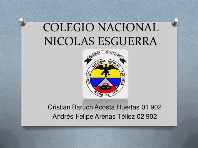 COLEGIO NACIONALNICOLAS ESGUERRACristian Baruch Acosta Huertas 01 902Andrés Felipe Arenas Téllez 02 902