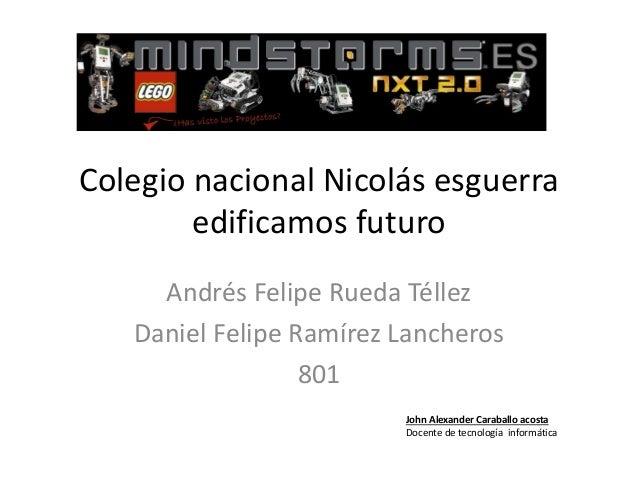 Colegio nacional Nicolás esguerra edificamos futuro Andrés Felipe Rueda Téllez Daniel Felipe Ramírez Lancheros 801 John Al...