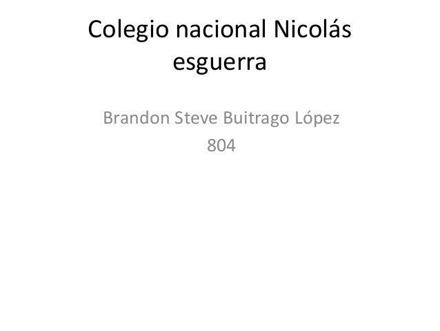 Colegio nacional Nicolás esguerra Brandon Steve Buitrago López 804
