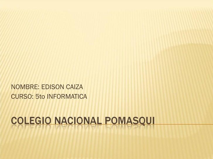 NOMBRE: EDISON CAIZA CURSO: 5to INFORMATICA