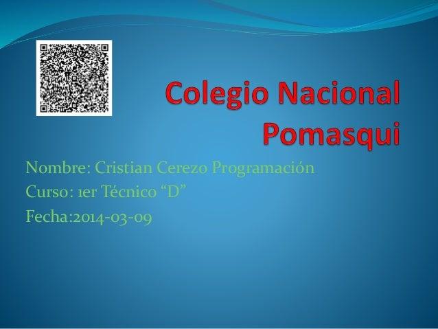 """Nombre: Cristian Cerezo Programación Curso: 1er Técnico """"D"""" Fecha:2014-03-09"""