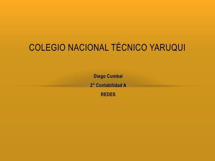 COLEGIO NACIONAL TÉCNICO YARUQUI             Diego Cumbal            2° Contabilidad A                 REDES