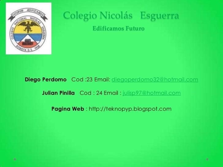 Colegio Nicolás Esguerra                       Edificamos FuturoDiego Perdomo Cod :23 Email: diegoperdomo32@hotmail.com   ...