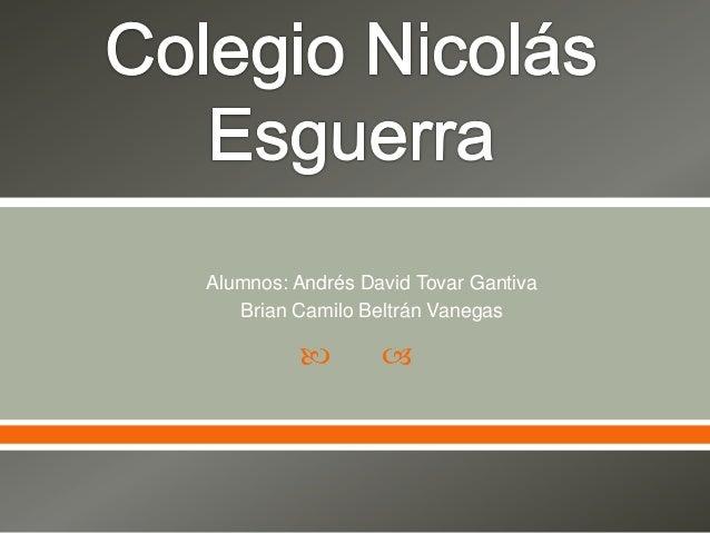   Alumnos: Andrés David Tovar Gantiva Brian Camilo Beltrán Vanegas