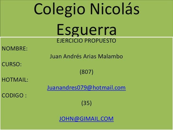 Colegio Nicolás              Esguerra               EJERCICIO PROPUESTONOMBRE:             Juan Andrés Arias MalamboCURSO:...