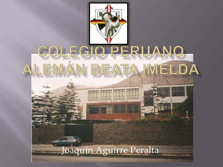 Colegio Peruano alemán Beata Imelda<br />Joaquín Aguirre Peralta<br />