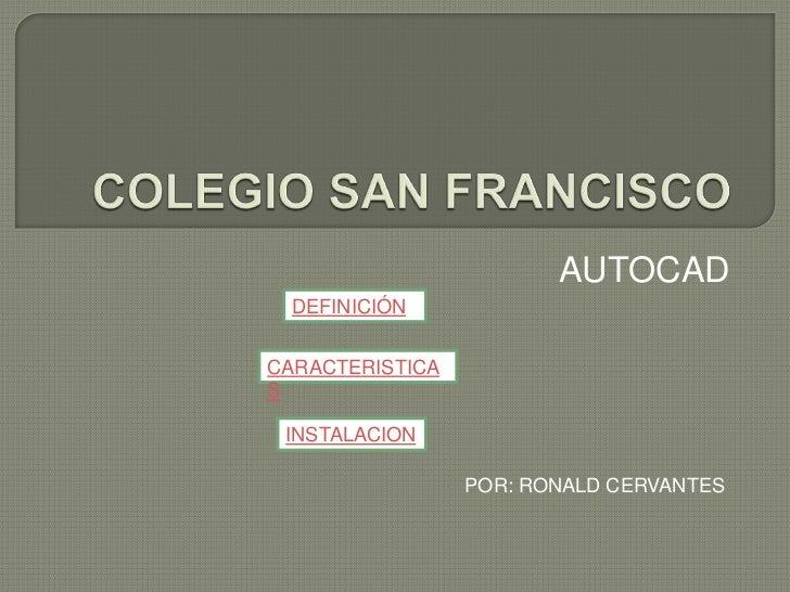AUTOCAD  DEFINICIÓNCARACTERISTICAS INSTALACION                 POR: RONALD CERVANTES