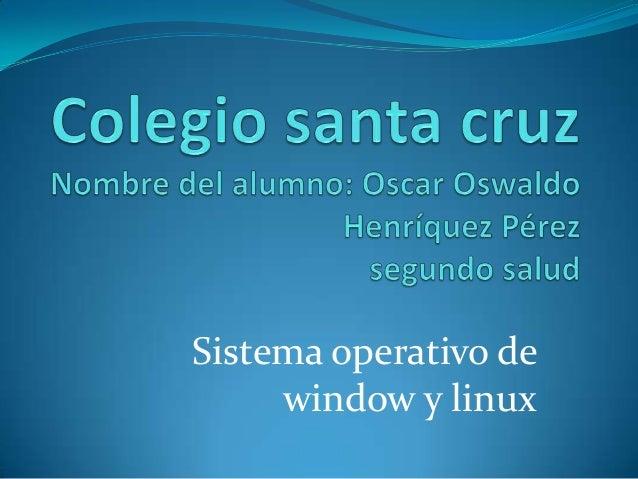 Sistema operativo de     window y linux