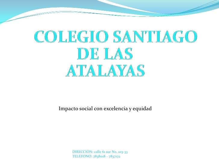Impacto social con excelencia y equidad          DIRECCION: calle 61 sur No. 103-33      TELEFONO: 7838018 - 7837172