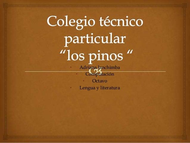 • Adriana lanchimba• Computación• Octavo• Lengua y literatura