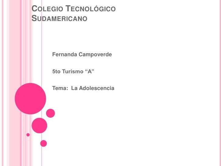 """Colegio Tecnológico           Sudamericano<br />Fernanda Campoverde<br />5to Turismo """"A""""<br />Tema:  La Adolescencia<br />"""