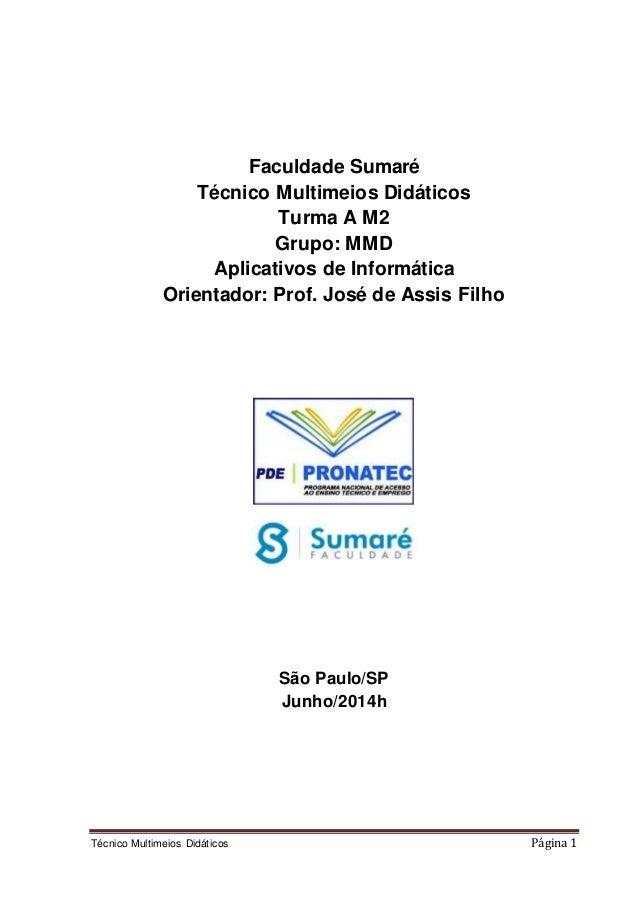 Faculdade Sumaré  Técnico Multimeios Didáticos  Turma A M2  Grupo: MMD  Aplicativos de Informática  Orientador: Prof. José...