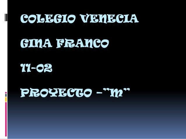 """COLEGIO VENECIAGINA FRANCO11-02PROYECTO –""""M"""""""