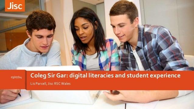 Lis Parcell, Jisc RSCWales Coleg Sir Gar: digital literacies and student experience03/07/14