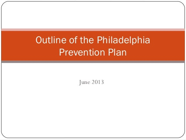 June 2013 Outline of the Philadelphia Prevention Plan