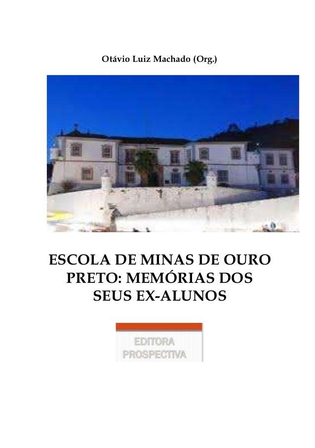 Otávio Luiz Machado (Org.) ESCOLA DE MINAS DE OURO PRETO: MEMÓRIAS DOS SEUS EX-ALUNOS