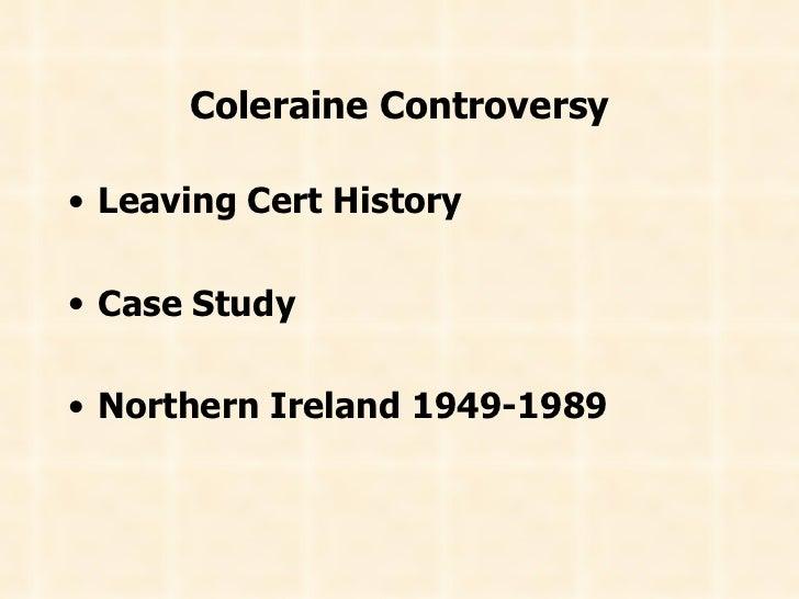 Coleraine Controversy <ul><li>Leaving Cert History </li></ul><ul><li>Case Study </li></ul><ul><li>Northern Ireland 1949-19...