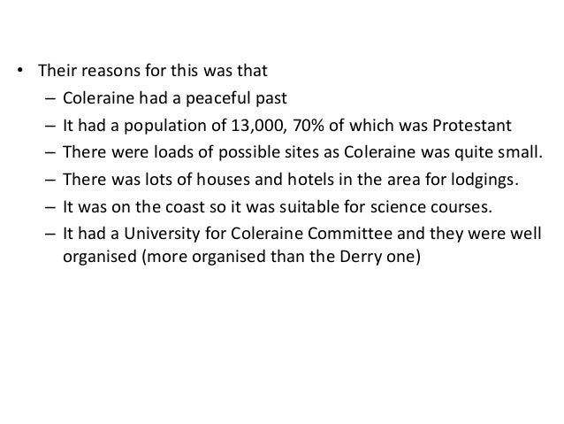coleraine university controversy Sunningdale agreement ( reasons for its collapse) 2the welfare state 3the coleraine university controversy the dictatorship and democracy in europe.