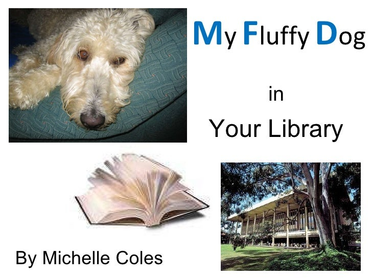 M y   F luffy   D og  in Your Library By Michelle Coles