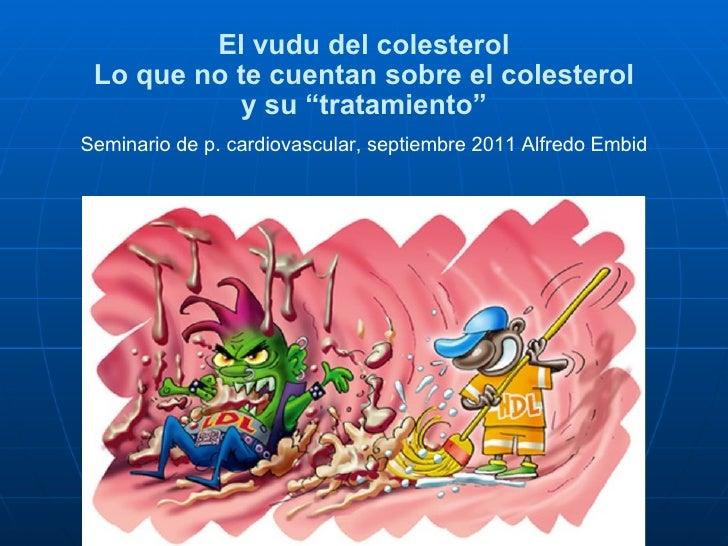"""El vudu del colesterol Lo que no te cuentan sobre el colesterol y su """"tratamiento"""" Seminario de p. cardiovascular, septiem..."""
