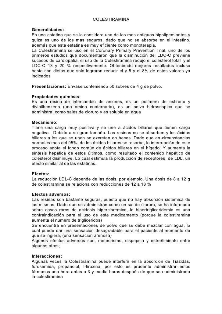 COLESTIRAMINA  Generalidades: Es una estatina que se le considera una de las mas antiguas hipolipemiantes y quiza es uno d...