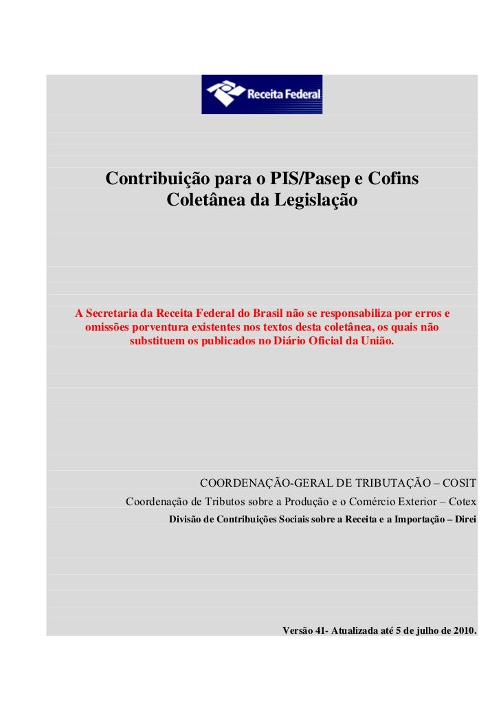 Contribuição para o PIS/Pasep e Cofins             Coletânea da LegislaçãoA Secretaria da Receita Federal do Brasil não se...