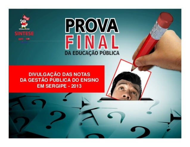 DIVULGAÇÃO DAS NOTAS DA GESTÃO PÚBLICA DO ENSINO EM SERGIPE - 2013