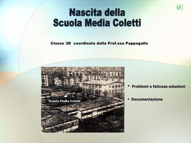 Nascita della Scuola Media Coletti Classe 3D  coordinata dalla Prof.ssa Pappagallo <ul><li>Documentazione  </li></ul><ul><...