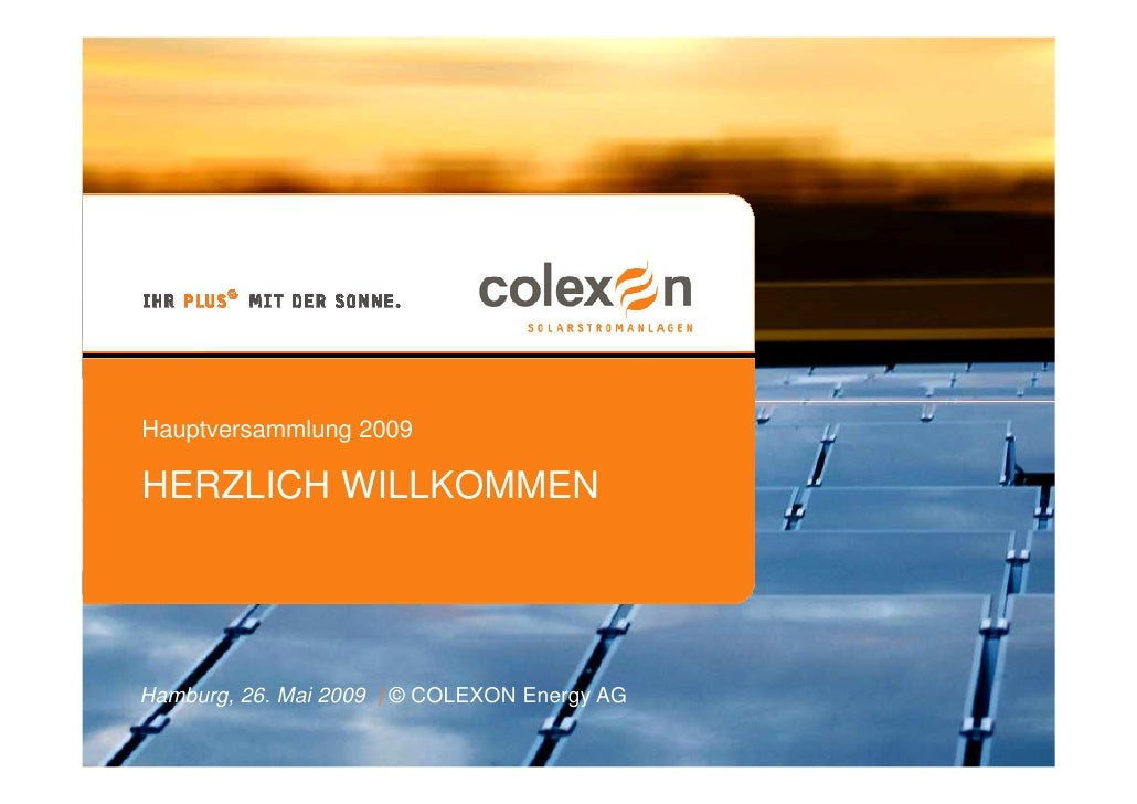 Hauptversammlung 2009  HERZLICH WILLKOMMEN     Hamburg, 26. Mai 2009 | © COLEXON Energy AG  1 | 03.07.2009