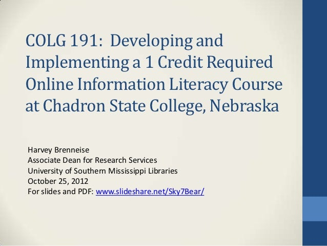 COLG 191: Developing andImplementing a 1 Credit RequiredOnline Information Literacy Courseat Chadron State College, Nebras...