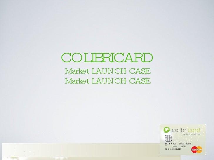 COLIBRICARD Market LAUNCH CASE Market LAUNCH CASE