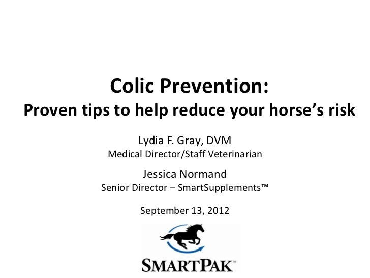 Colic Prevention:Proven tips to help reduce your horse's risk                 Lydia F. Gray, DVM           Medical Directo...