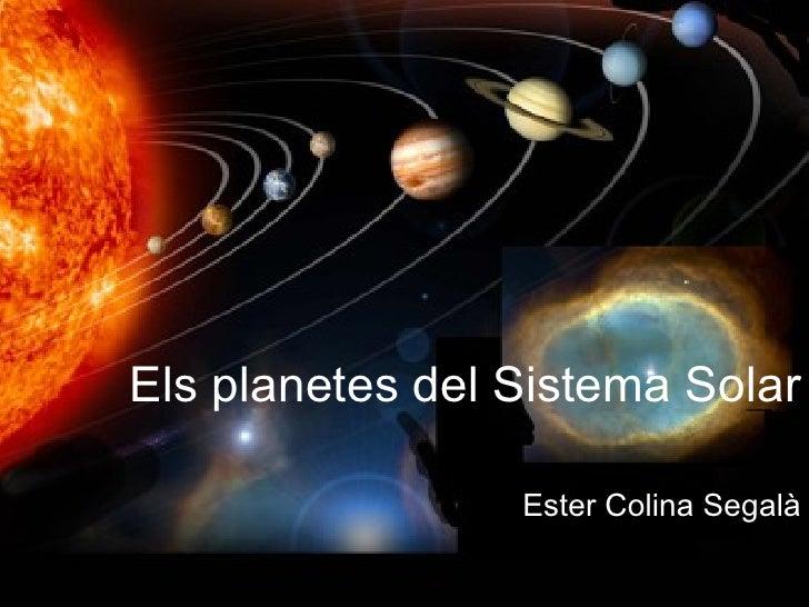 Els planetes del Sistema Solar Ester Colina Segalà