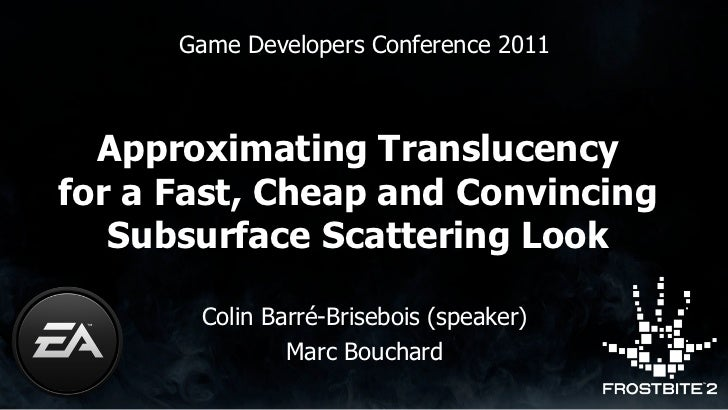 Colin Barre-Brisebois - GDC 2011 - Approximating Translucency for a Fast, Cheap and Convincing Subsurface-Scattering Look