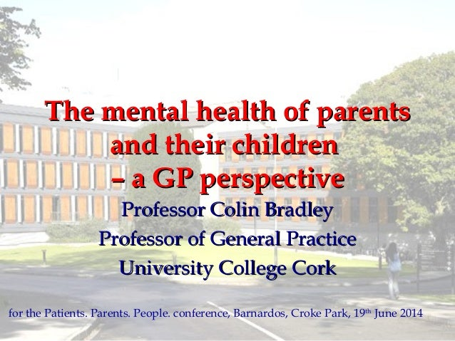 The mental health of parentsThe mental health of parents and their childrenand their children – a GP perspective– a GP per...