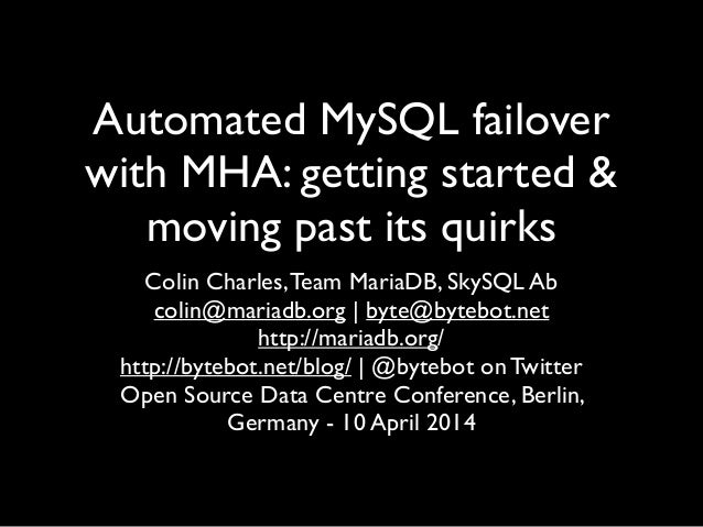Automated MySQL failover with MHA: getting started & moving past its quirks  Colin Charles,Team MariaDB, SkySQL Ab  coli...