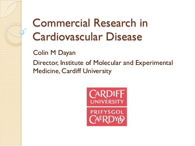 Commercial Research inCardiovascular DiseaseColin M DayanDirector, Institute of Molecular and ExperimentalMedicine, Cardif...