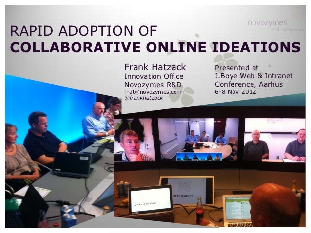 RAPID ADOPTION OFCOLLABORATIVE ONLINE IDEATIONS           Frank Hatzack        Presented at           Innovation Office   ...