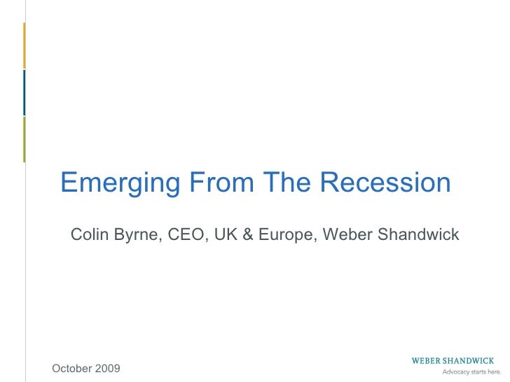 October 2009 Emerging From The Recession Colin Byrne, CEO, UK & Europe, Weber Shandwick