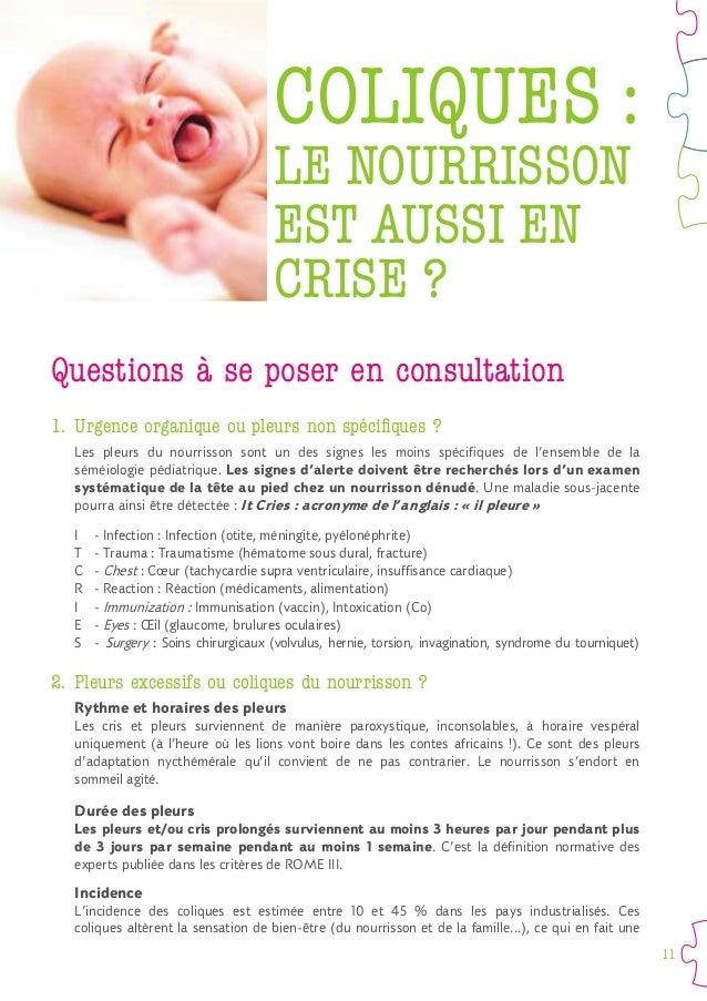 11 COLIQUES : LE NOURRISSON EST AUSSI EN CRISE ? Questions à se poser en consultation 1. Les pleurs du nourrisson sont un ...