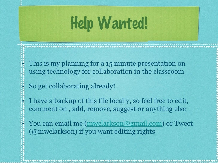 Help Wanted! <ul><li>This is my planning for a 15 minute presentation on using technology for collaboration in the classro...