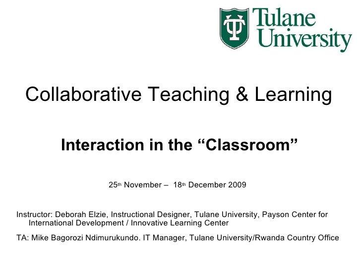 Collaborative Teaching & Learning <ul><li>25 th  November –  18 th  December 2009  </li></ul><ul><li>Instructor: Deborah E...