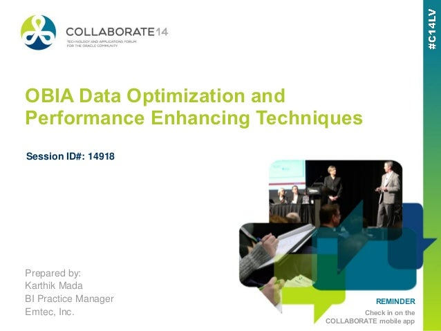 REMINDER Check in on the COLLABORATE mobile app OBIA Data Optimization and Performance Enhancing Techniques Prepared by: K...